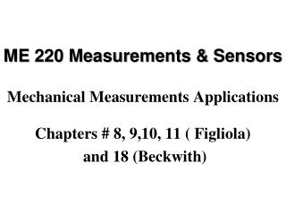 ME 220 Measurements & Sensors Mechanical Measurements Applications