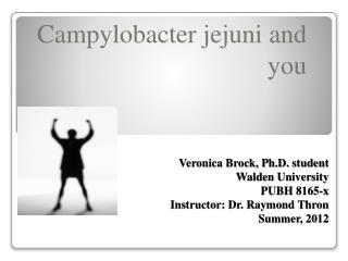 Campylobacter jejuni and you