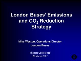 Mike Weston, Operations Director London Buses Impacts Conference 29 March 2007