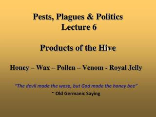 Pests, Plagues & Politics  Lecture 6 Products of the Hive
