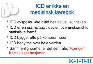 ICD er ikke en  medisinsk l rebok