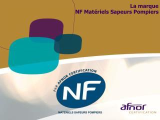 La marque  NF Matériels Sapeurs Pompiers