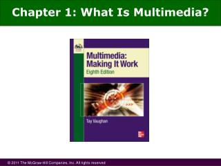 Chapter 1: What Is Multimedia?