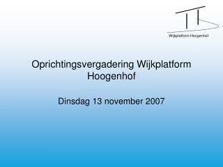 Oprichtingsvergadering Wijkplatform Hoogenhof