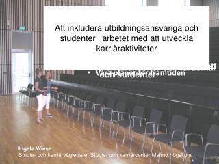Ingela Wiese  Studie- och karriärvägledare, Studie- och karriärcenter Malmö högskola