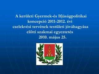 A kerületi Gyermek-és Ifjúságpolitikai koncepció 2011-2012. évi