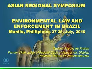 ENVIRONMENTAL LAW AND ENFORCEMENT IN BRAZIL Manila,  Phillipines , 27-28, July ,  2010