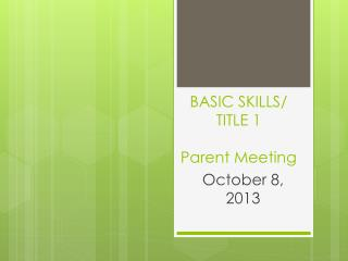 BASIC SKILLS/ TITLE 1 Parent Meeting