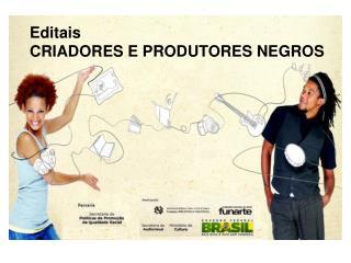Editais  CRIADORES E PRODUTORES NEGROS