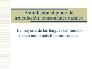 Asimilación al punto de articulación: consonantes nasales
