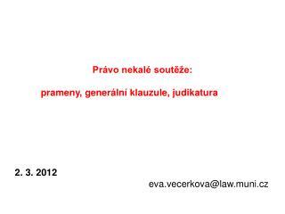 Právo nekalé soutěže: prameny, generální klauzule, judikatura  2. 3. 2012