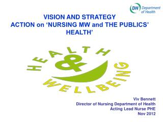 Viv Bennett Director of Nursing Department of Health Acting Lead Nurse PHE Nov 2012