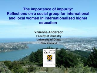 Vivienne Anderson Faculty of Dentistry University of Otago New Zealand