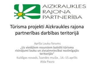 Tūrisma projekti Aizkraukles rajona partnerības darbības teritorijā