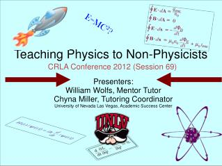 Teaching Physics to Non- Physicists  CRLA Conference 2012 (Session 69)