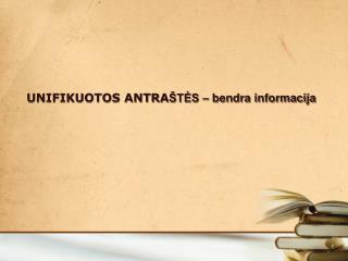 UNIFIKUOTOS ANTRA ŠTĖS – bendra informacija