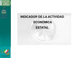 INDICADOR DE LA ACTIVIDAD  ECONÓMICA ESTATAL