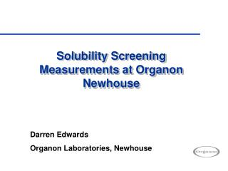 Solubility Screening Measurements at Organon Newhouse