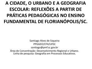Santiago Alves de Siqueira PPGGEO/CFH/UFSC santiago@pmf.sc.br