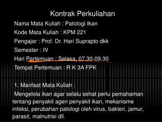 Kontrak Perkuliahan Nama Mata Kuliah : Patologi Ikan Kode Mata Kuliah : KPM 221