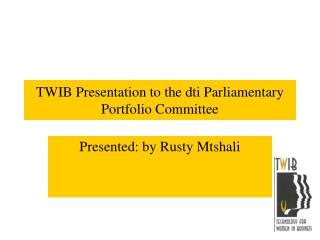 TWIB Presentation to the dti Parliamentary Portfolio Committee