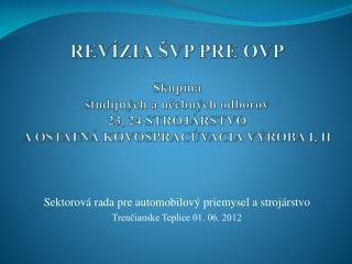 Sektorov� rada pre automobilov� priemysel a stroj�rstvo Tren?ianske Teplice 01. 06. 2012