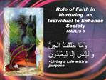 Role of Faith in Nurturing  an Individual to Enhance Society MAJLIS 6