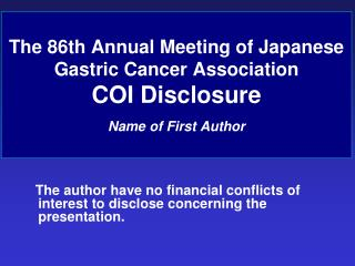 The 86th Annual Meeting of Japanese Gastric Cancer Association COI Disclosure Name of First Author