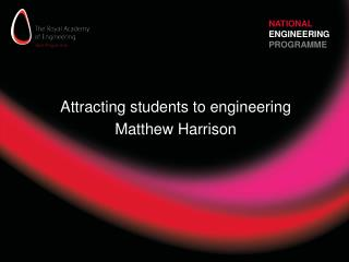 Attracting students to engineering Matthew Harrison