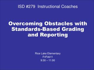 ISD #279  Instructional Coaches Overcoming Obstacles with Standards-Based Grading and Reporting