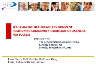 THE CHANGING HEALTHCARE ENVIRONMENT: POSITIONING COMMUNITY REHABILITATION AGENCIES  FOR SUCCESS