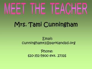 Mrs. Tami Cunningham    Email:        cunninghamt1@parklandsd   Phone:
