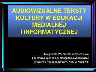 AUDIOWIZUALNE TEKSTY KULTURY W EDUKACJI MEDIALNEJ  I INFORMATYCZNEJ