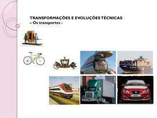 TRANSFORMA��ES E EVOLU��ES T�CNICAS  � Os transportes -