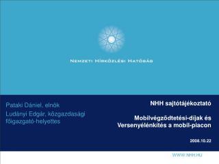 NHH sajtótájékoztató Mobilvégződtetési-díjak és Versenyélénkítés a mobil-piacon 2008.10.22
