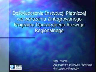 Piotr Tworos Departament Instytucji Płatniczej Ministerstwo Finansów