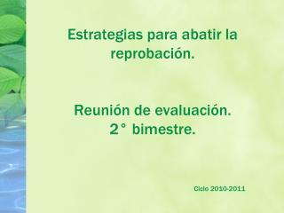 Estrategias para abatir la reprobaci n.   Reuni n de evaluaci n. 2  bimestre.                                     Ciclo