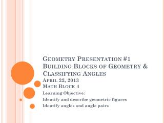 Learning Objective:   Identify and describe geometric figures Identify angles and angle pairs
