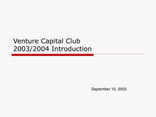 Venture Capital Club 2003/2004 Introduction
