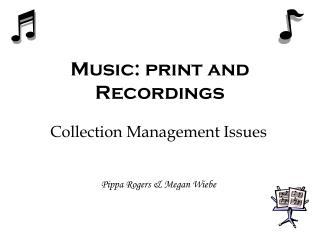 Music: print and Recordings