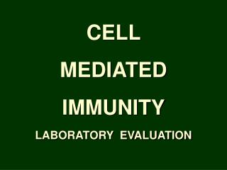 CELL  MEDIATED  IMMUNITY LABORATORY  EVALUATION