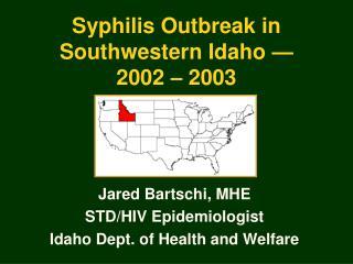 Syphilis Outbreak in Southwestern Idaho  — 2002 – 2003