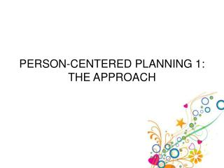 PERSON-CENTERED PLANNING 1: THE APPROACH