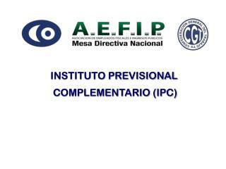 INSTITUTO PREVISIONAL  COMPLEMENTARIO (IPC)
