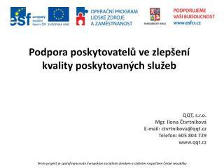 QQT ,  s.r.o. Mgr. Ilona Čtvrtníková E-mail : ctvrtnikova@qqt.cz Telefon : 605 804729 qqt.cz