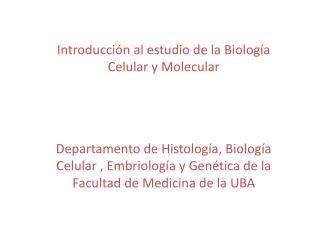 Introducci�n al estudio de la Biolog�a Celular y Molecular