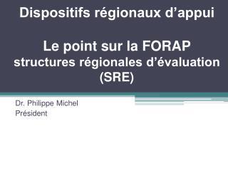 Dispositifs régionaux d'appui Le point sur la FORAP  structures régionales d'évaluation (SRE)
