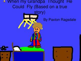 When my Grandpa  Thought  He  Could  Fly (Based on a true story)