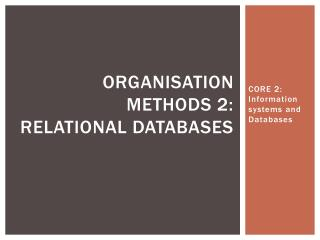 Organisation  methods 2: Relational Databases