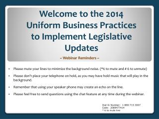 Welcome to the 2014 Uniform Business Practices          to Implement Legislative Updates